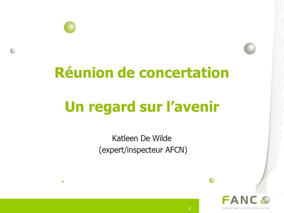 11 Réunion de concertation Un regard sur l'avenir Katleen De Wilde (expert/inspecteur AFCN)