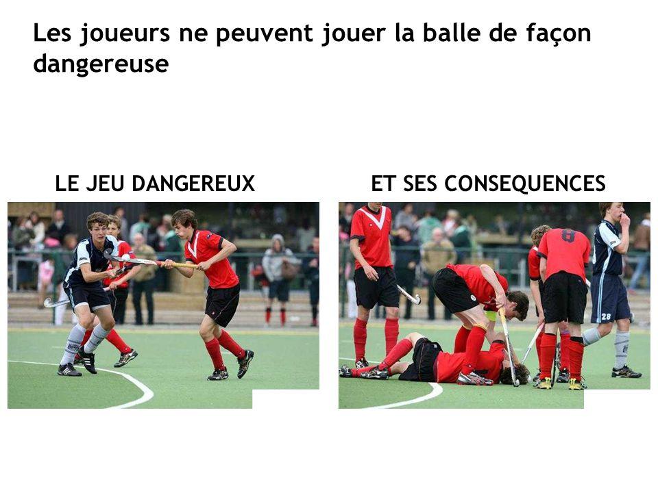 Les joueurs ne peuvent jouer la balle de façon dangereuse LE JEU DANGEREUX ET SES CONSEQUENCES