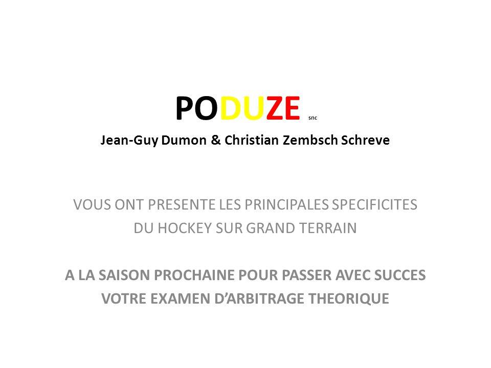 PODUZE snc Jean-Guy Dumon & Christian Zembsch Schreve VOUS ONT PRESENTE LES PRINCIPALES SPECIFICITES DU HOCKEY SUR GRAND TERRAIN A LA SAISON PROCHAINE