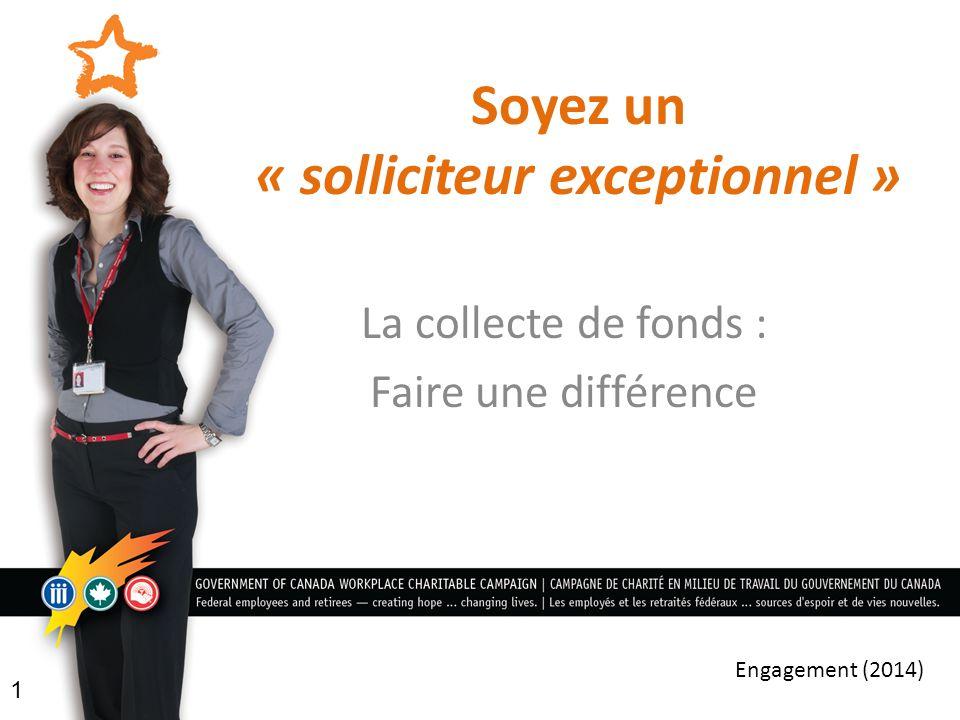 Soyez un « solliciteur exceptionnel » La collecte de fonds : Faire une différence 1 Engagement (2014)