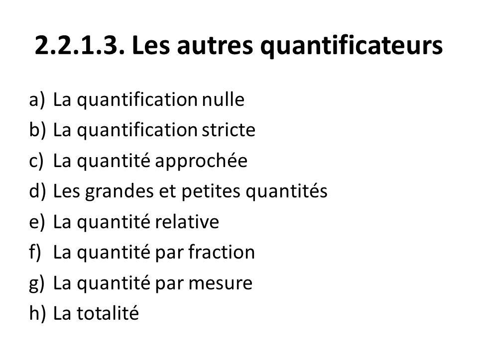 2.2.1.3. Les autres quantificateurs a)La quantification nulle b)La quantification stricte c)La quantité approchée d)Les grandes et petites quantités e