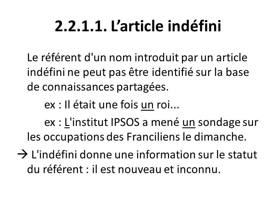 2.2.1.1. L'article indéfini Le référent d'un nom introduit par un article indéfini ne peut pas être identifié sur la base de connaissances partagées.
