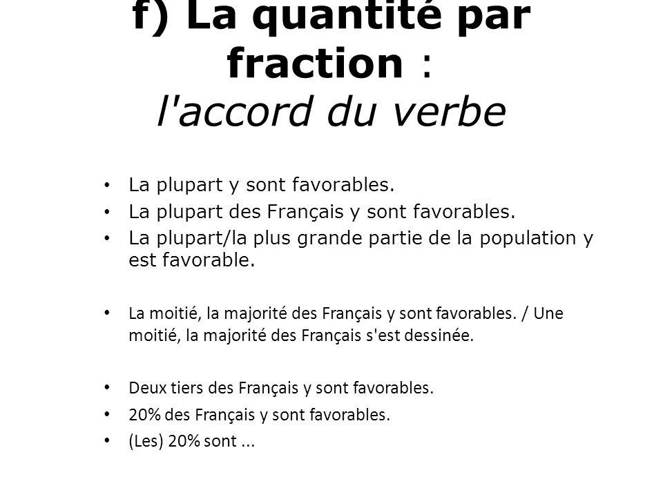 f) La quantité par fraction : l'accord du verbe La plupart y sont favorables. La plupart des Français y sont favorables. La plupart/la plus grande par