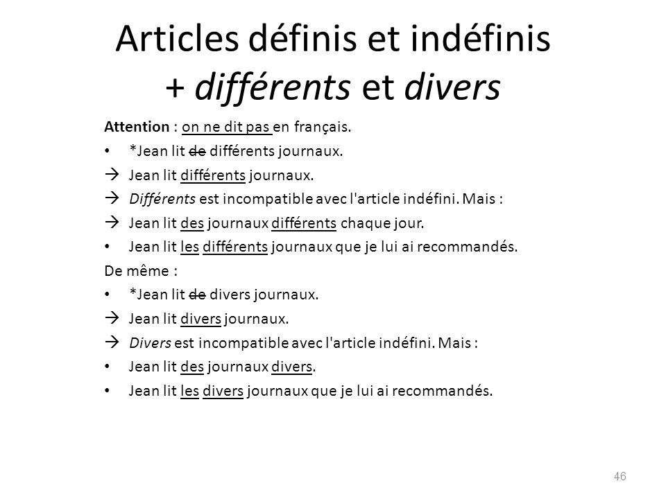 Articles définis et indéfinis + différents et divers Attention : on ne dit pas en français. *Jean lit de différents journaux.  Jean lit différents jo