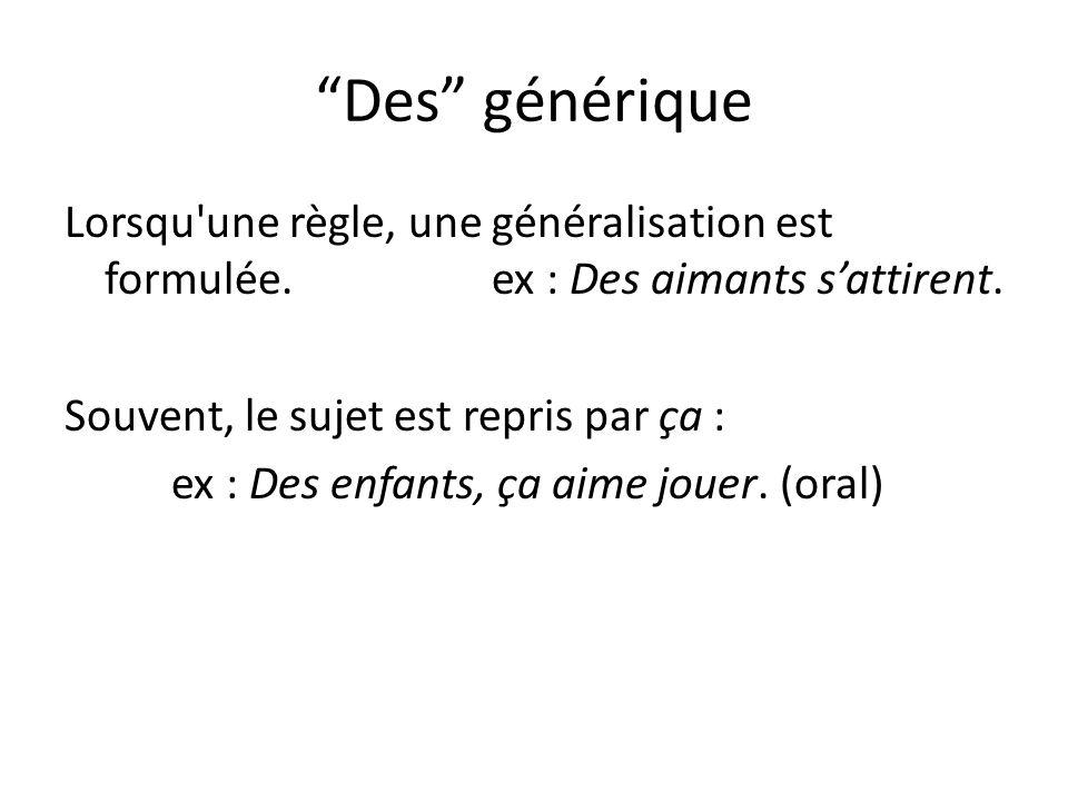 """""""Des"""" générique Lorsqu'une règle, une généralisation est formulée.ex : Des aimants s'attirent. Souvent, le sujet est repris par ça : ex : Des enfants,"""