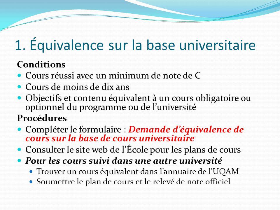 1. Équivalence sur la base universitaire Conditions Cours réussi avec un minimum de note de C Cours de moins de dix ans Objectifs et contenu équivalen