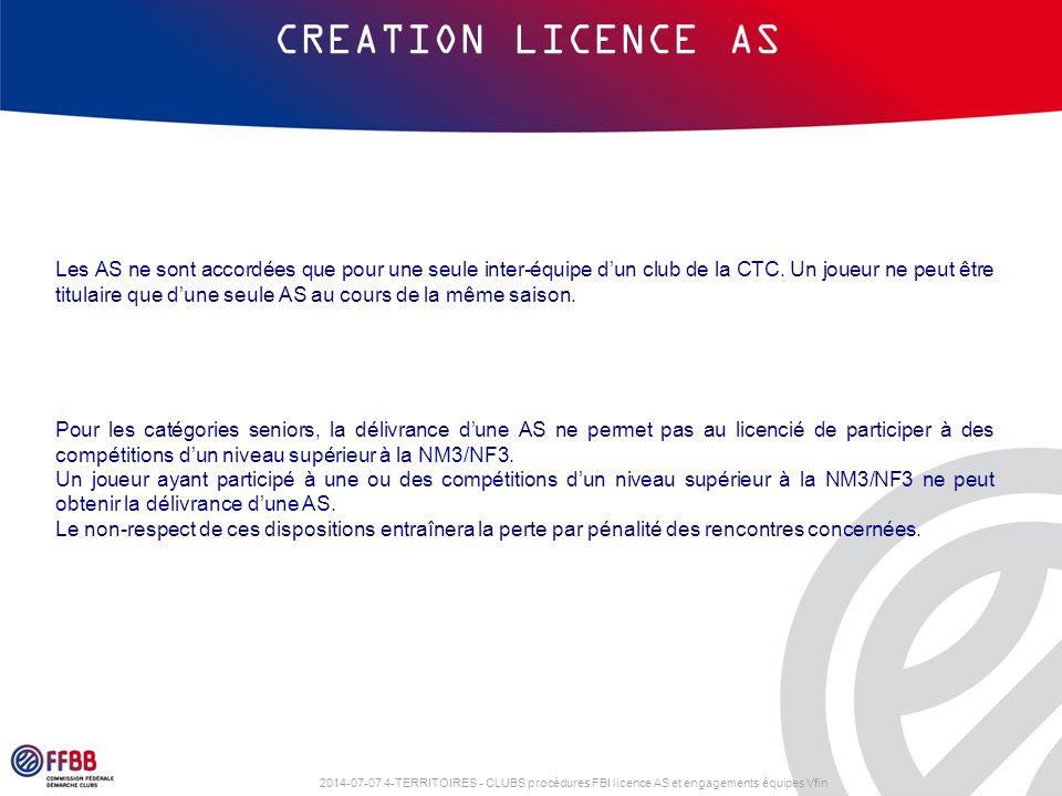 2014-07-07 4-TERRITOIRES - CLUBS procédures FBI licence AS et engagements équipes Vfin CREATION LICENCE AS Les AS ne sont accordées que pour une seule inter-équipe d'un club de la CTC.