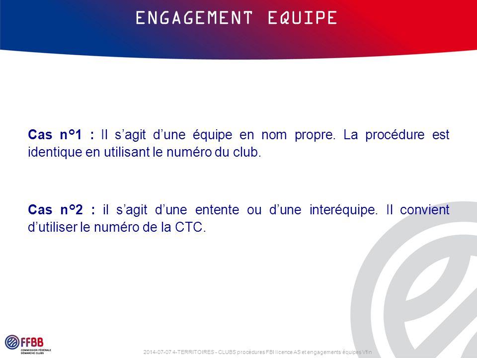 2014-07-07 4-TERRITOIRES - CLUBS procédures FBI licence AS et engagements équipes Vfin ENGAGEMENT EQUIPE Cas n°2 : il s'agit d'une entente ou d'une interéquipe.