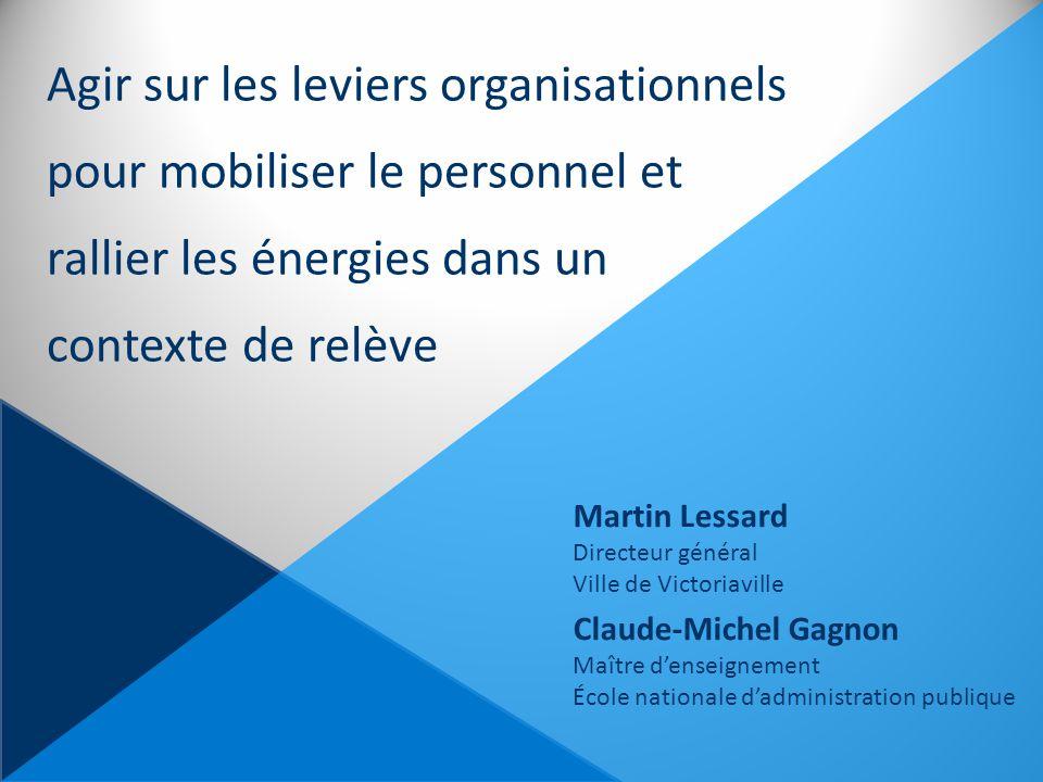 Agir sur les leviers organisationnels pour mobiliser le personnel et rallier les énergies dans un contexte de relève Martin Lessard Directeur général