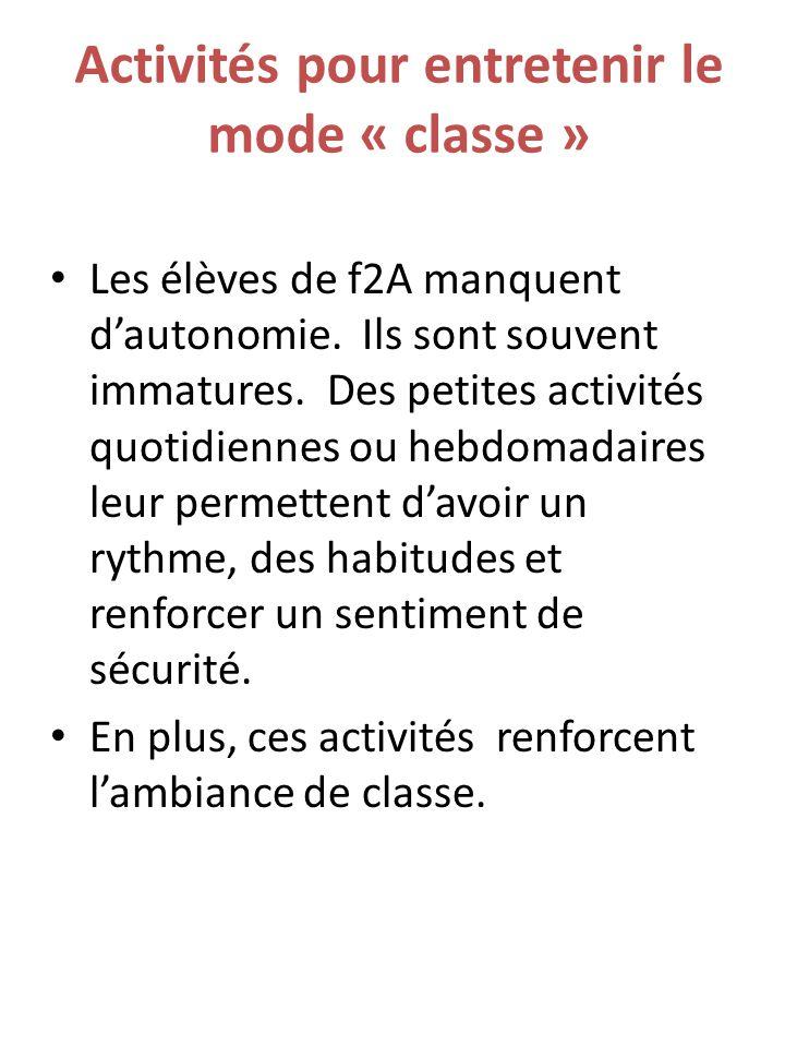 Activités pour entretenir le mode « classe » Les élèves de f2A manquent d'autonomie. Ils sont souvent immatures. Des petites activités quotidiennes ou