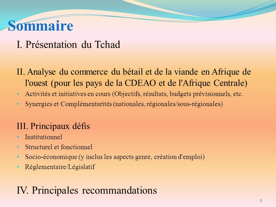 Sommaire I. Présentation du Tchad II. Analyse du commerce du bétail et de la viande en Afrique de l'ouest (pour les pays de la CDEAO et de l'Afrique C
