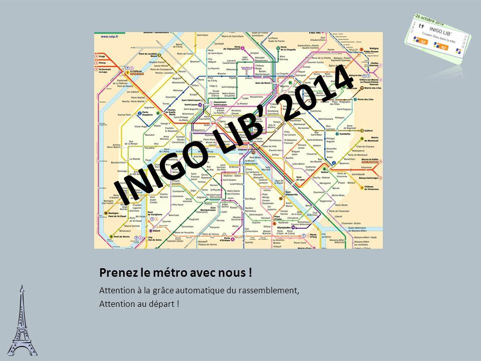 Prenez le métro avec nous ! Attention à la grâce automatique du rassemblement, Attention au départ ! INIGO LIB' 2014