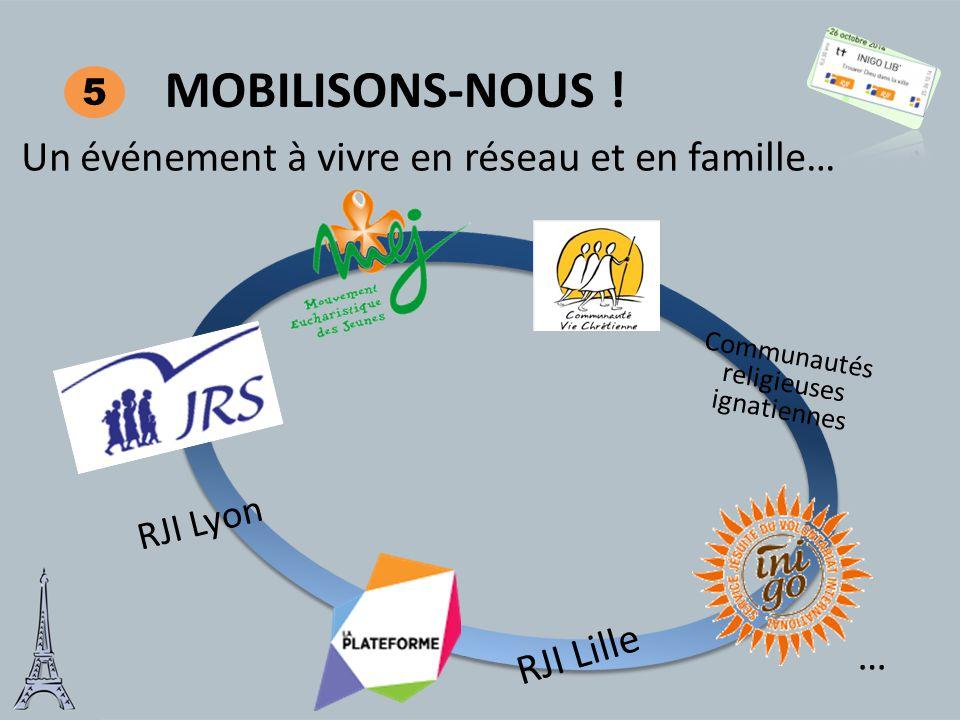 Un événement à vivre en réseau et en famille… Communautés religieuses ignatiennes RJI Lille RJI Lyon … MOBILISONS-NOUS ! 5