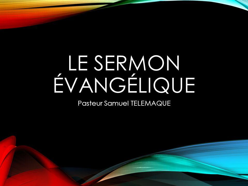 LE SERMON ÉVANGÉLIQUE Pasteur Samuel TELEMAQUE