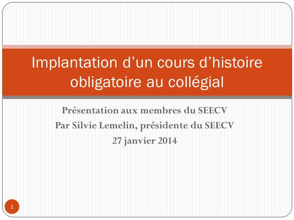 Présentation aux membres du SEECV Par Silvie Lemelin, présidente du SEECV 27 janvier 2014 1 Implantation d'un cours d'histoire obligatoire au collégia