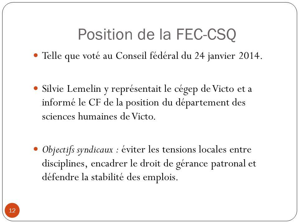 Position de la FEC-CSQ 12 Telle que voté au Conseil fédéral du 24 janvier 2014. Silvie Lemelin y représentait le cégep de Victo et a informé le CF de