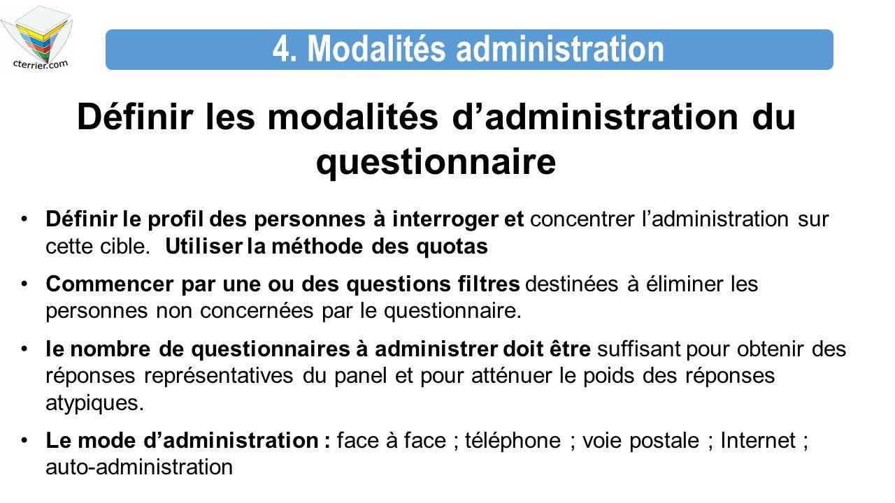 4. Modalités administration Définir les modalités d'administration du questionnaire Définir le profil des personnes à interroger et concentrer l'admin