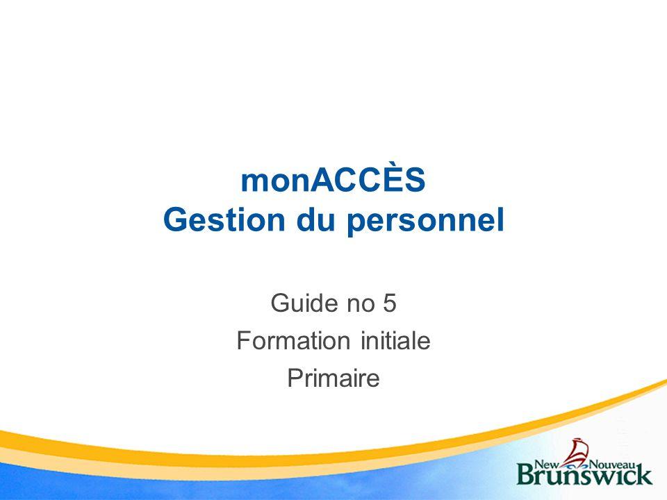 monACCÈS Gestion du personnel Guide no 5 Formation initiale Primaire