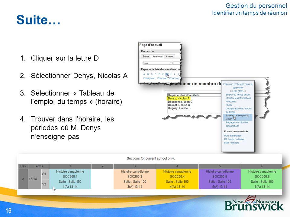 Suite… 1.Cliquer sur la lettre D 2.Sélectionner Denys, Nicolas A 3.Sélectionner « Tableau de l'emploi du temps » (horaire) 4.Trouver dans l'horaire, les périodes où M.