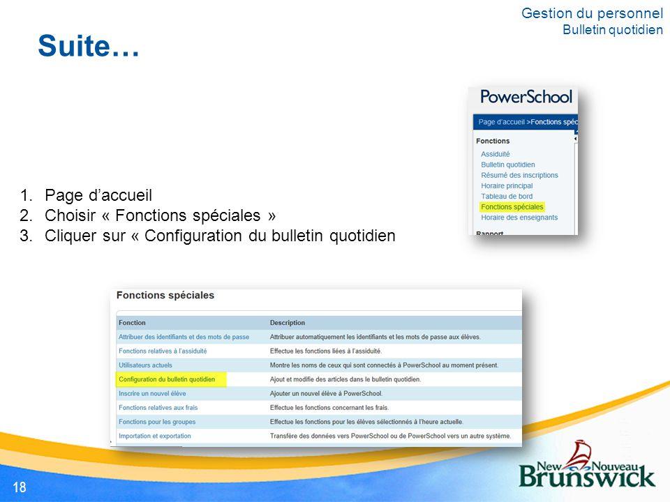 Suite… 1.Page d'accueil 2.Choisir « Fonctions spéciales » 3.Cliquer sur « Configuration du bulletin quotidien Gestion du personnel Bulletin quotidien 18