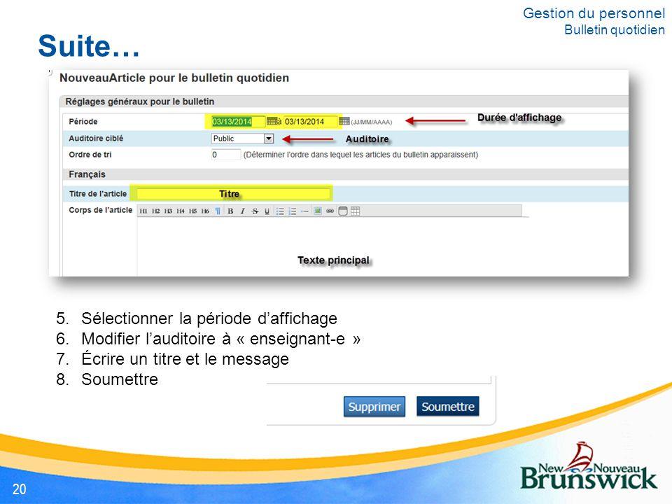 Suite… Gestion du personnel Bulletin quotidien 20 5.Sélectionner la période d'affichage 6.Modifier l'auditoire à « enseignant-e » 7.Écrire un titre et le message 8.Soumettre