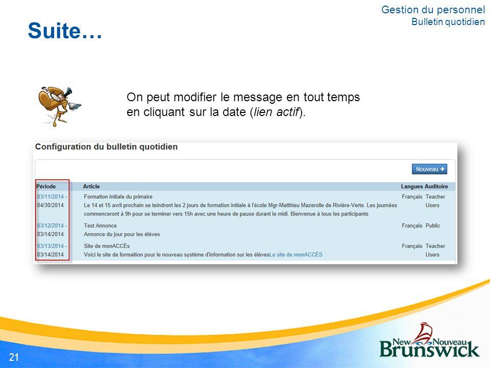 Suite… Gestion du personnel Bulletin quotidien 21 On peut modifier le message en tout temps en cliquant sur la date (lien actif).