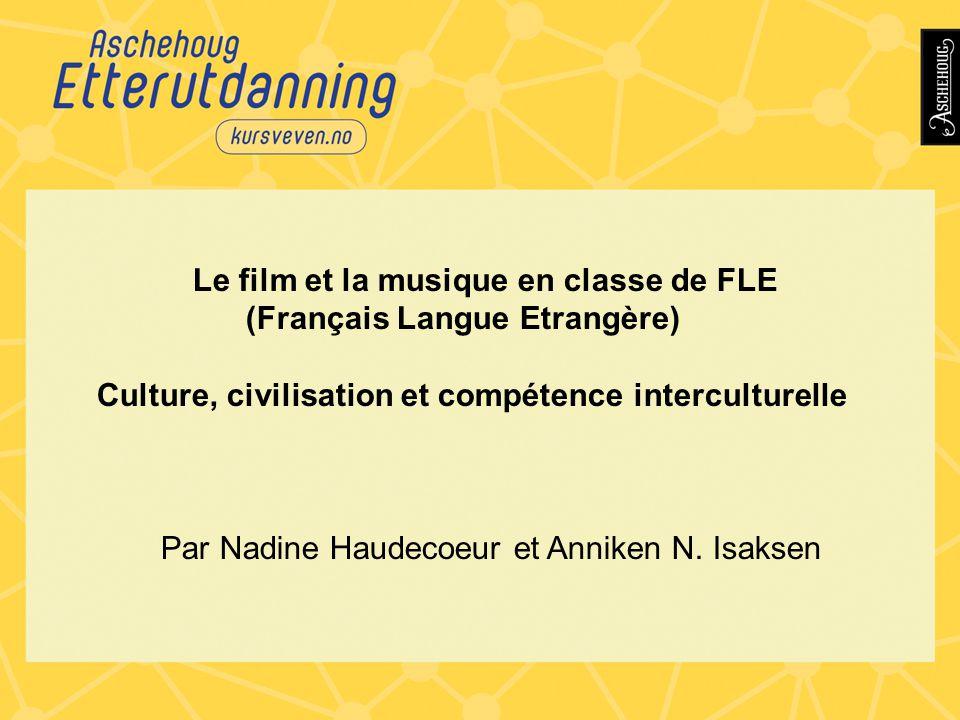 Le film et la musique en classe de FLE (Français Langue Etrangère) Culture, civilisation et compétence interculturelle Par Nadine Haudecoeur et Annike