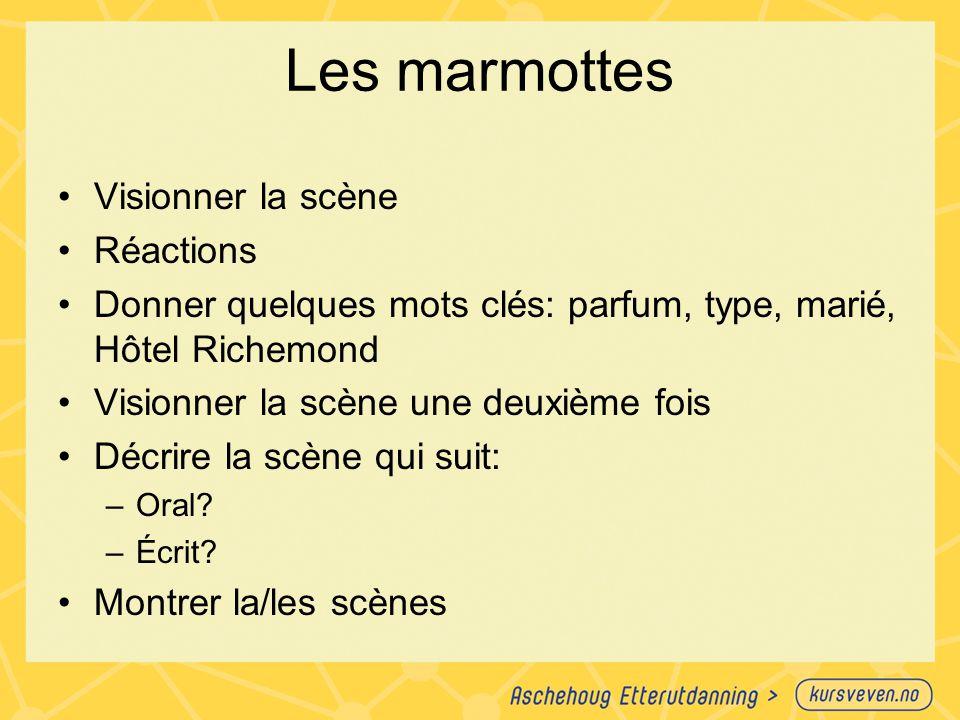 Les marmottes Visionner la scène Réactions Donner quelques mots clés: parfum, type, marié, Hôtel Richemond Visionner la scène une deuxième fois Décrir