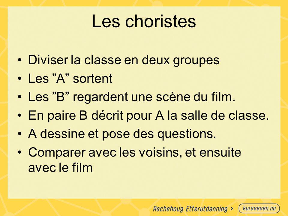 """Les choristes Diviser la classe en deux groupes Les """"A"""" sortent Les """"B"""" regardent une scène du film. En paire B décrit pour A la salle de classe. A de"""