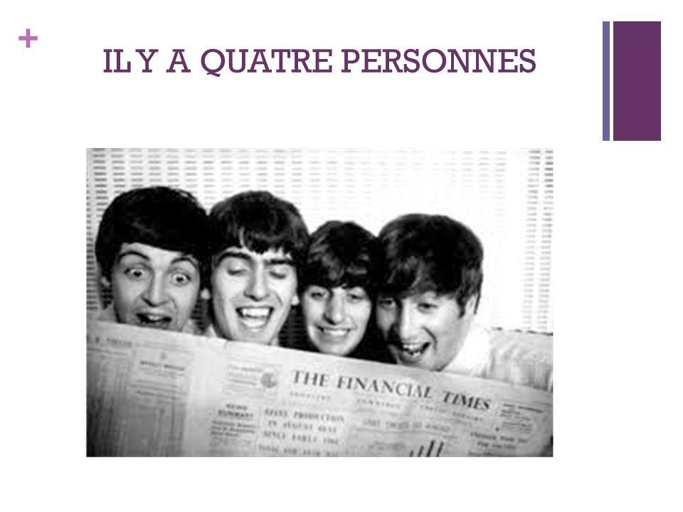 + IL Y A QUATRE PERSONNES