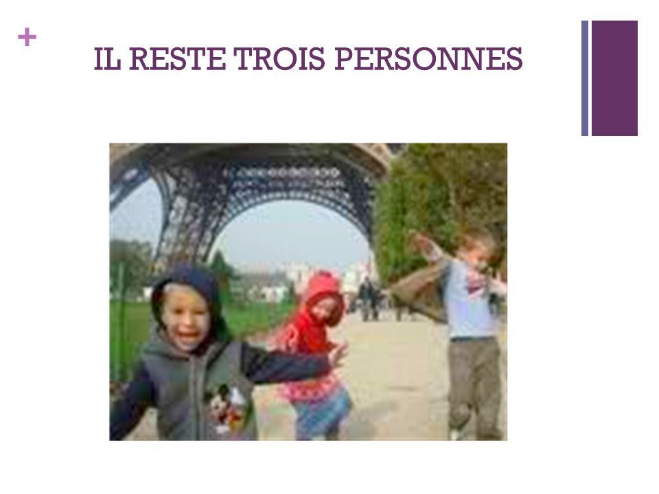 + IL RESTE TROIS PERSONNES