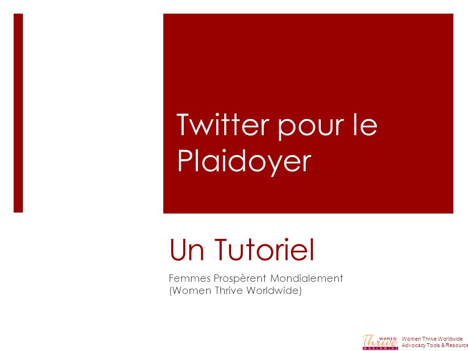 Un Tutoriel Femmes Prospèrent Mondialement (Women Thrive Worldwide) Women Thrive Worldwide Advocacy Tools & Resources Twitter pour le Plaidoyer