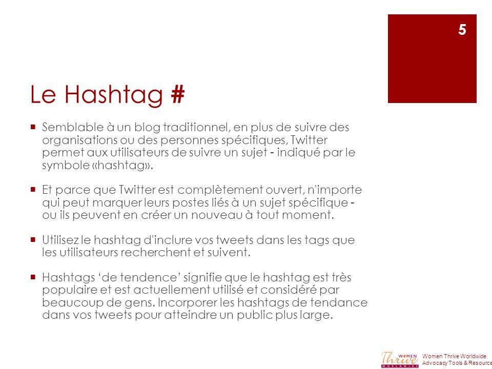 Le Hashtag #  Semblable à un blog traditionnel, en plus de suivre des organisations ou des personnes spécifiques, Twitter permet aux utilisateurs de suivre un sujet - indiqué par le symbole «hashtag».
