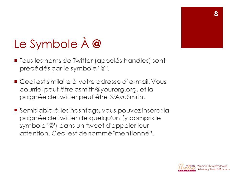Le Symbole À @  Tous les noms de Twitter (appelés handles) sont précédés par le symbole @ .