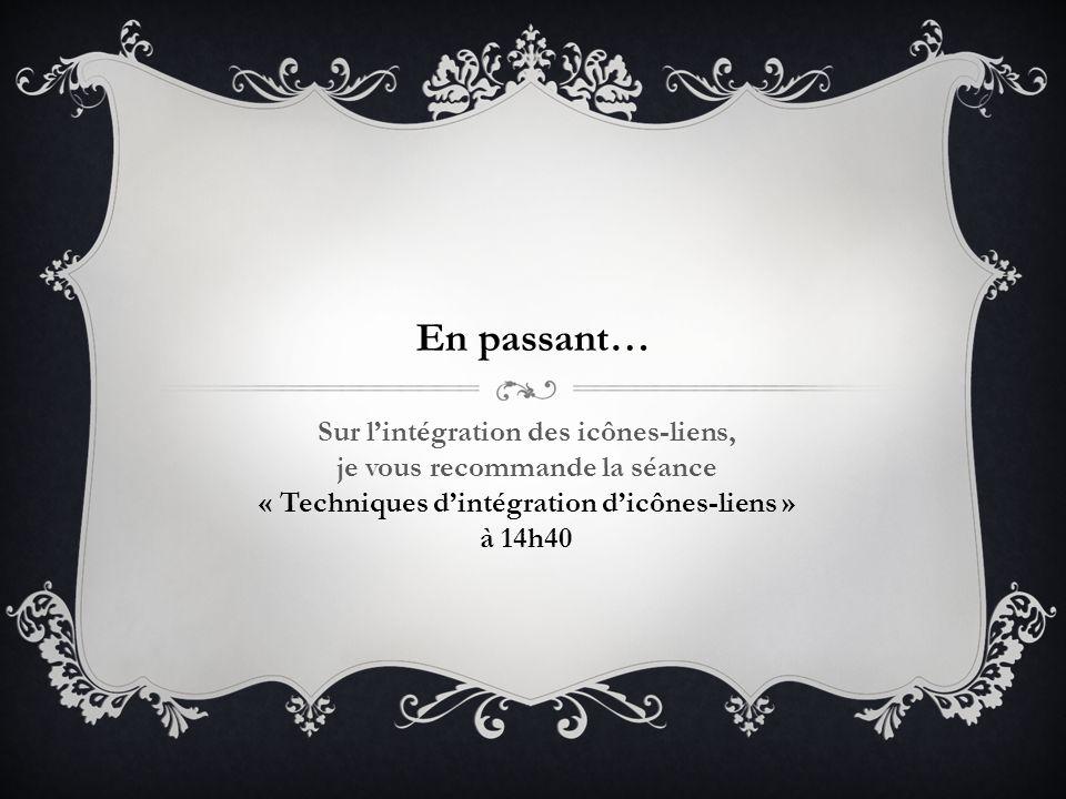 Sur l'intégration des icônes-liens, je vous recommande la séance « Techniques d'intégration d'icônes-liens » à 14h40 En passant…
