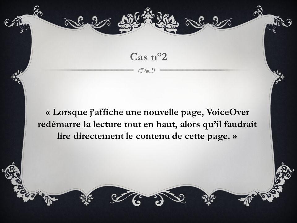 « Lorsque j'affiche une nouvelle page, VoiceOver redémarre la lecture tout en haut, alors qu'il faudrait lire directement le contenu de cette page.