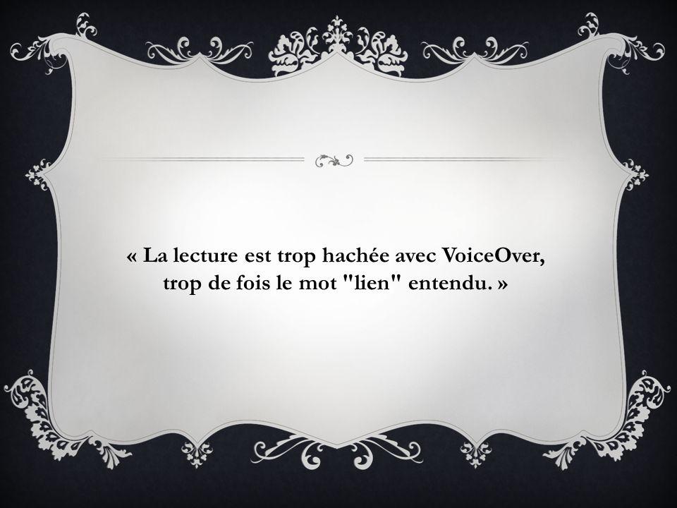 « La lecture est trop hachée avec VoiceOver, trop de fois le mot lien entendu. »