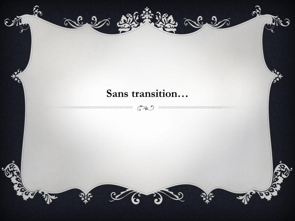 Sans transition…