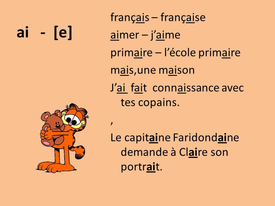 ai - [e] français – française aimer – j'aime primaire – l'école primaire mais,une maison J'ai fait connaissance avec tes copains., Le capitaine Farido