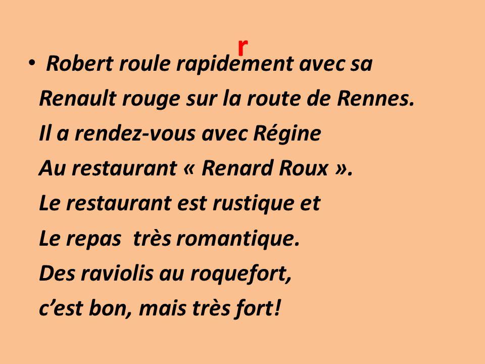 r Robert roule rapidement avec sa Renault rouge sur la route de Rennes. Il a rendez-vous avec Régine Au restaurant « Renard Roux ». Le restaurant est