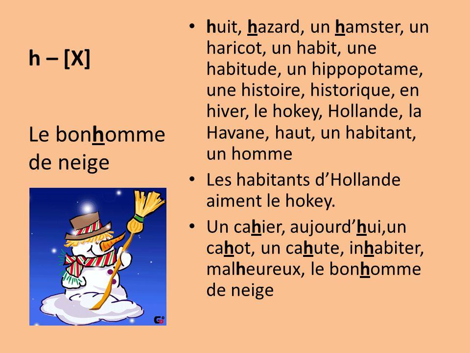 h – [X] huit, hazard, un hamster, un haricot, un habit, une habitude, un hippopotame, une histoire, historique, en hiver, le hokey, Hollande, la Havan