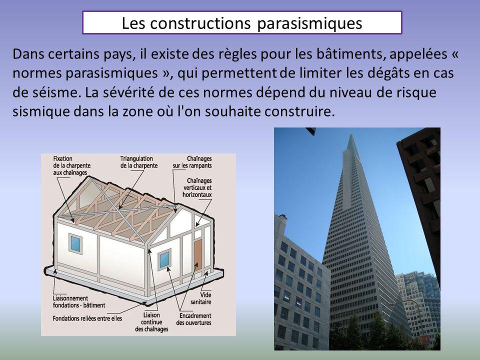 Dans certains pays, il existe des règles pour les bâtiments, appelées « normes parasismiques », qui permettent de limiter les dégâts en cas de séisme.