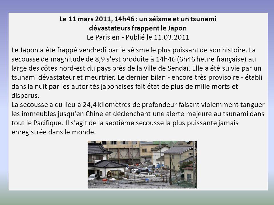 Le 11 mars 2011, 14h46 : un séisme et un tsunami dévastateurs frappent le Japon Le Parisien - Publié le 11.03.2011 Le Japon a été frappé vendredi par