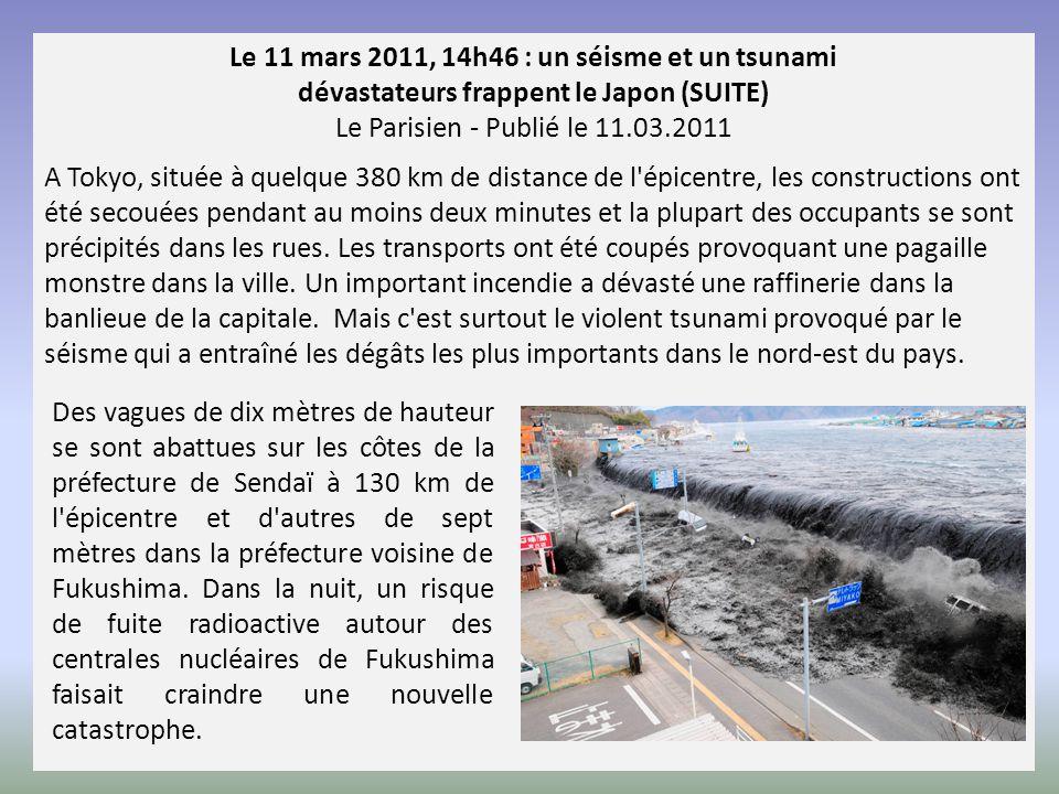 Le 11 mars 2011, 14h46 : un séisme et un tsunami dévastateurs frappent le Japon (SUITE) Le Parisien - Publié le 11.03.2011 A Tokyo, située à quelque 3