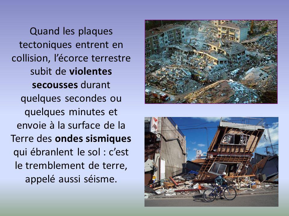 Quand les plaques tectoniques entrent en collision, l'écorce terrestre subit de violentes secousses durant quelques secondes ou quelques minutes et en