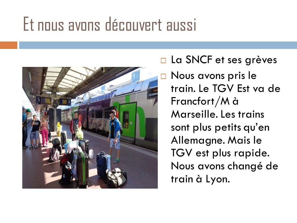 Et nous avons découvert aussi  La SNCF et ses grèves  Nous avons pris le train.