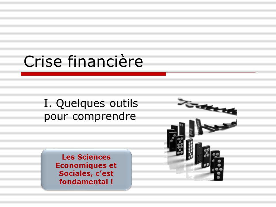 Crise financière I. Quelques outils pour comprendre Les Sciences Economiques et Sociales, c'est fondamental ! Les Sciences Economiques et Sociales, c'