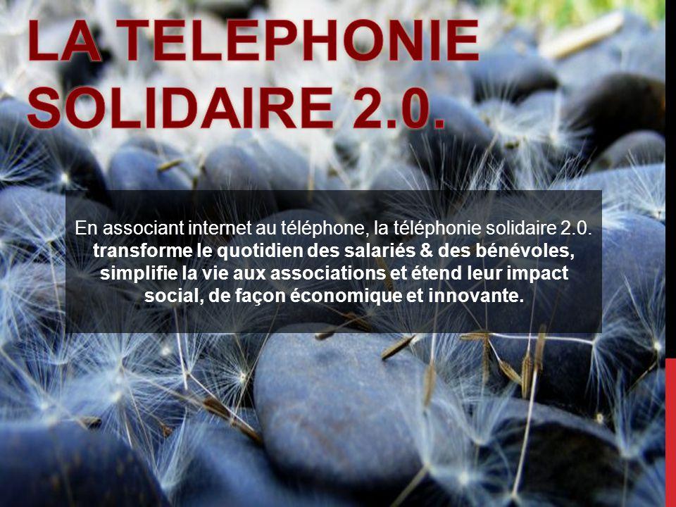 En associant internet au téléphone, la téléphonie solidaire 2.0.