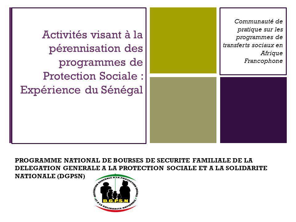 + Plan de la présentation Contexte de la PS au Sénégal et présentation du programme Schéma institutionnel au niveau central et local Impacts du PNBSF sur la pauvreté Activités mises en œuvre dans le PNBSF Problèmes rencontrés Enjeux et défis pour la 2è phase Engagement financier Leçons tirées du programme pilote Conclusion: activités à venir