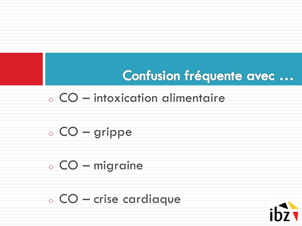 o CO – intoxication alimentaire o CO – grippe o CO – migraine o CO – crise cardiaque